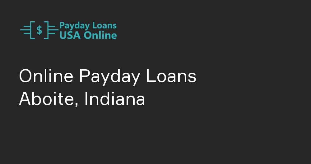 Online Payday Loans in Aboite, Indiana