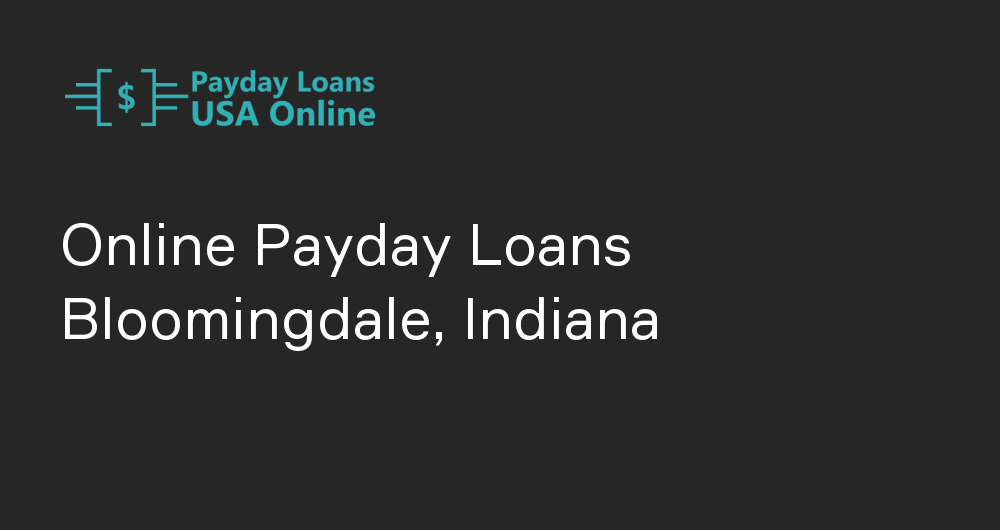 Online Payday Loans in Bloomingdale, Indiana