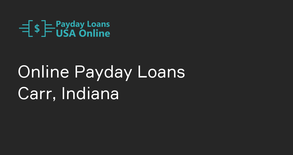 Online Payday Loans in Carr, Indiana