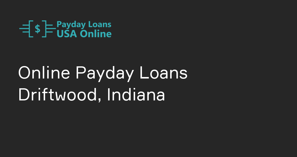 Online Payday Loans in Driftwood, Indiana