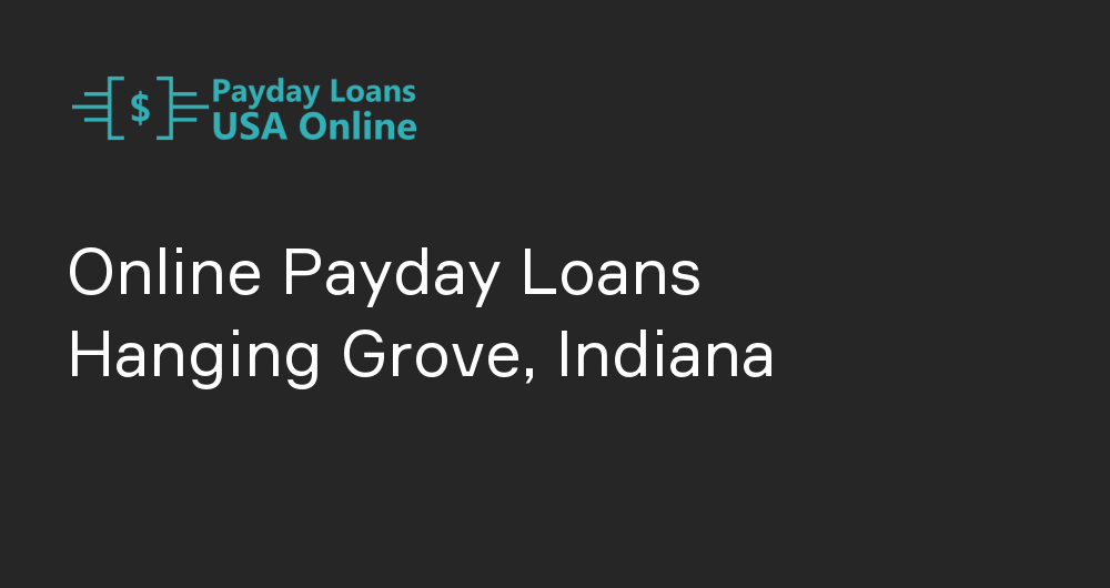 Online Payday Loans in Hanging Grove, Indiana