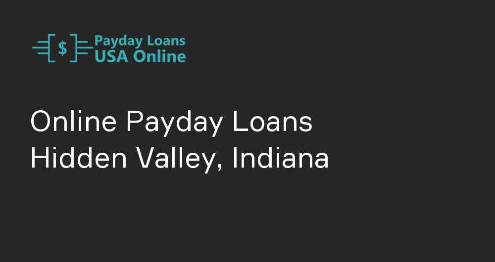 Online Payday Loans in Hidden Valley, Indiana