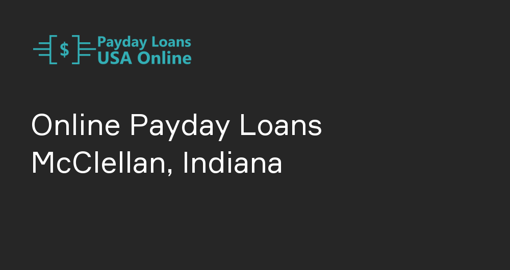 Online Payday Loans in McClellan, Indiana