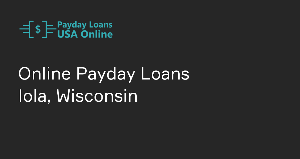 Online Payday Loans in Iola, Wisconsin