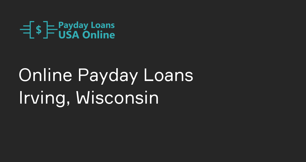 Online Payday Loans in Irving, Wisconsin
