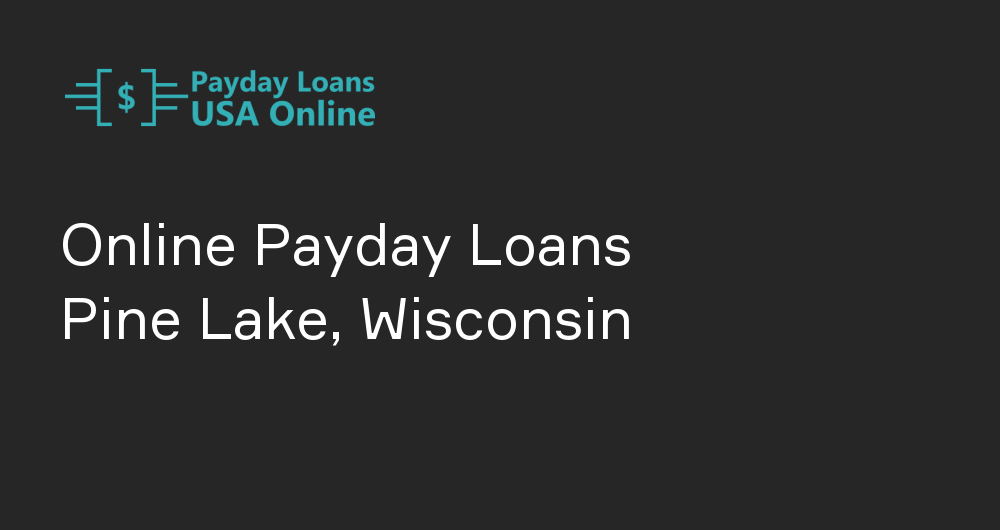 Online Payday Loans in Pine Lake, Wisconsin