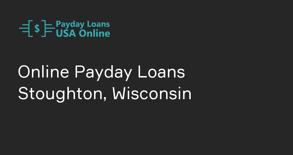 Online Payday Loans in Stoughton, Wisconsin