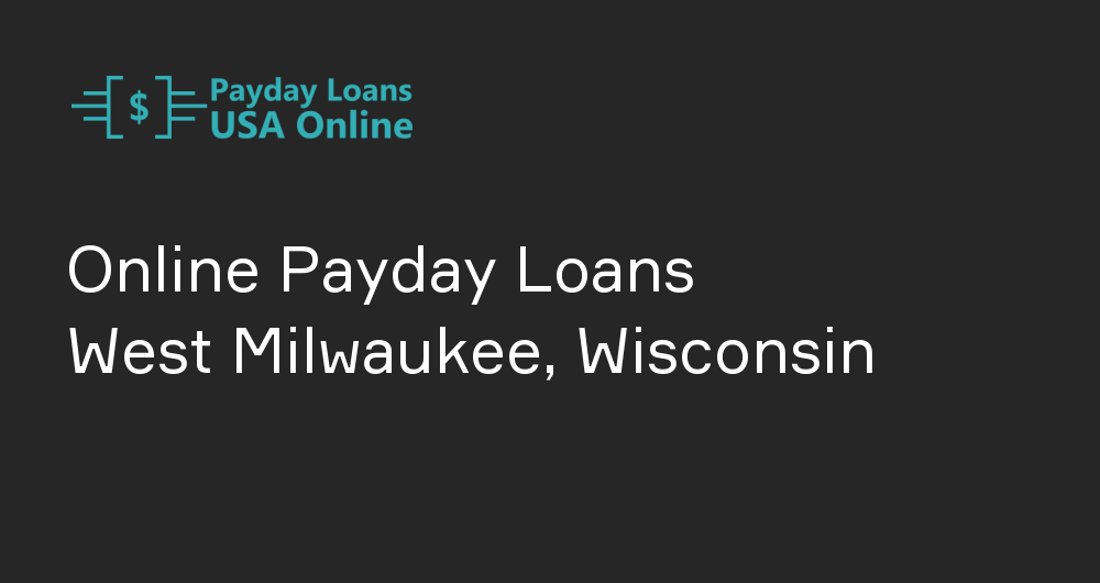 Online Payday Loans in West Milwaukee, Wisconsin